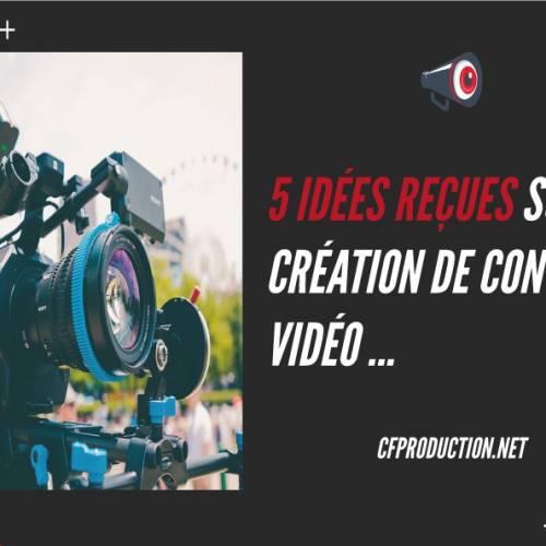 5 idées reçues sur la création de contenu vidéo à ne pas considérer !